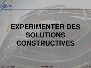 EXPERIMENTER DES SOLUTIONS CONSTRUCTIVES