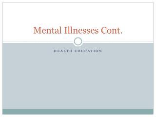 Mental Illnesses Cont.