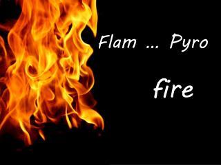 Flam … Pyro
