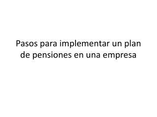 Pasos para implementar un plan de pensiones en una empresa