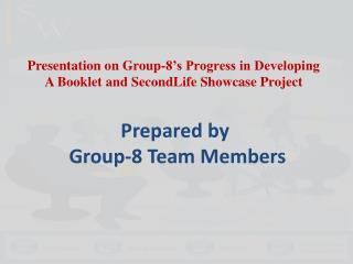 Presentation on Group-8's Progress in Developing A Booklet and SecondLife Showcase Project