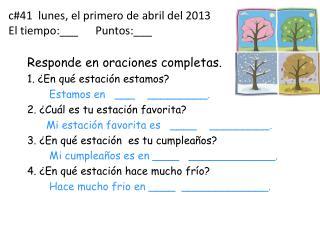 c#41  lunes, el primero de abril del 2013 El tiempo:___      Puntos:___