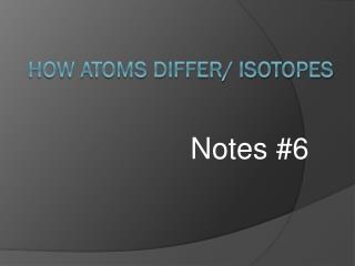 How Atoms  Differ/ Isotopes
