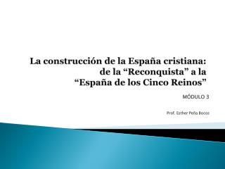 """La construcción de la España cristiana:  de la """"Reconquista"""" a la """"España de los Cinco Reinos"""""""