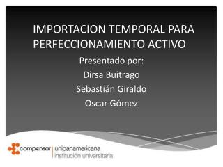Presentado por: Dirsa  B uitrago  Sebastián  G iraldo  Oscar Gómez