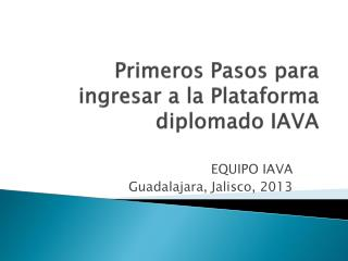 Primeros Pasos para ingresar a la Plataforma diplomado IAVA