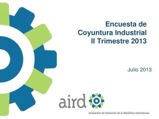 Encuesta de Coyuntura Industrial II Trimestre 2013