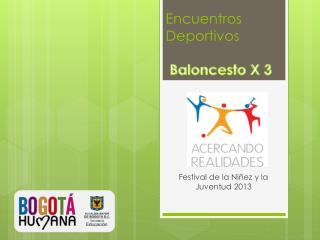 Encuentros Deportivos  Baloncesto X 3