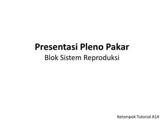 Presentasi Pleno Pakar Blok  Sistem Reproduksi