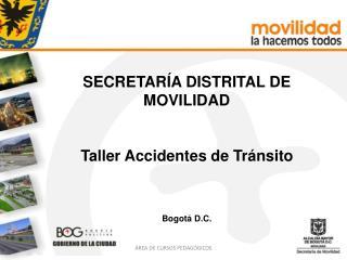 SECRETARÍA DISTRITAL DE MOVILIDAD Taller Accidentes de Tránsito Bogotá D.C.