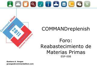COMMANDreplenish Foro: Reabastecimiento de Materias  Primas ESP-008