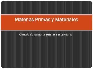 Materias Primas y Materiales