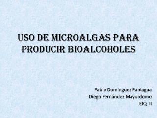 Uso de  microalgas  para producir  bioalcoholes
