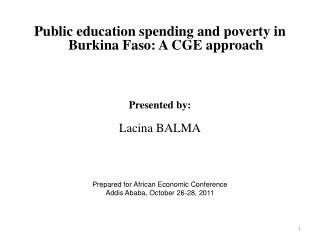 Public education spending and poverty in Burkina Faso: A CGE approach  Presented by: Lacina BALMA