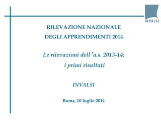 RILEVAZIONE NAZIONALE  DEGLI APPRENDIMENTI  2014 Le rilevazioni  dell ' a.s. 2013-14: