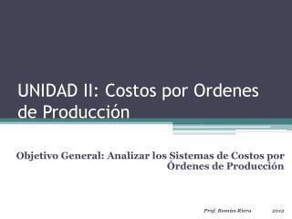 UNIDAD II: Costos por Ordenes de Producci�n
