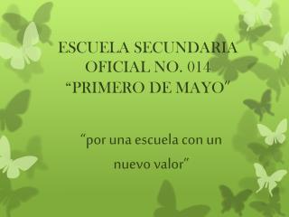 """ESCUELA  SECUNDARIA OFICIAL NO.  014 """" PRIMERO DE  MAYO """""""