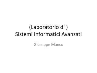 ( Laboratorio  di ) Sistemi Informatici Avanzati
