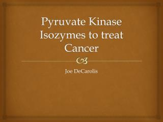 Pyruvate Kinase  Isozymes  to treat Cancer