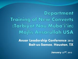 Department Training of New Converts ( Tarbiyat Nau Muba'i'in ) Majlis Ansarullah  USA