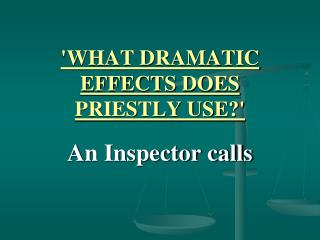 'WHAT DRAMATIC EFFECTS DOES PRIESTLY USE?'