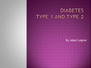Diabetes Type 1 and Type 2