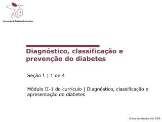 Diagn stico, classifica  o e preven  o do diabetes