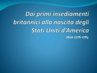 Dai primi insediamenti britannici alla nascita degli  Stati Uniti d'America