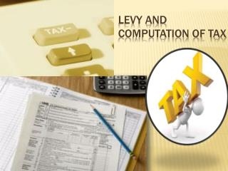 LEVY AND COMPUTATION OF TAX