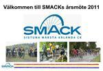 V lkommen till SMACKs  rsm te 2011