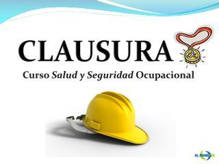CLAUSURA  Curso  Salud y Seguridad  Ocupacional