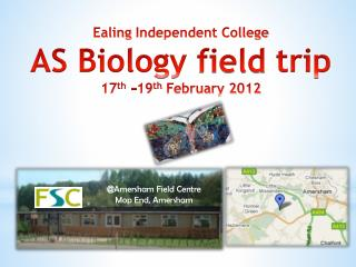 Ealing  Independent College  AS Biology  field  trip 17 th   -19 th February 2012