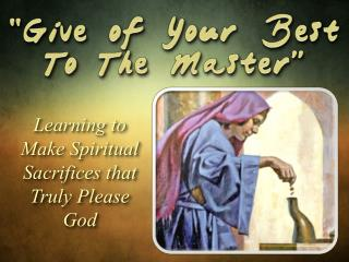 Learning to Make Spiritual Sacrifices that Truly Please God