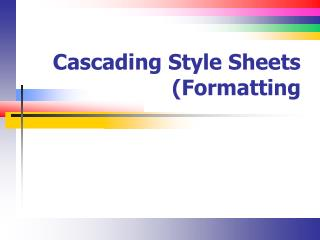 Cascading Style Sheets (Formatting