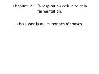 Chapitre   2  :   L�a respiration cellulaire et la fermentation.