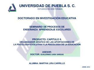 UNIVERSIDAD DE PUEBLA  S. C. ESTUDIOS DE DOCTORADO DOCTORADO EN INVESTIGACIÓN EDUCATIVA