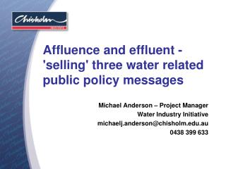 Affluence and effluent - 'selling' three water related public policy messages