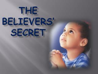 The  believers' secret