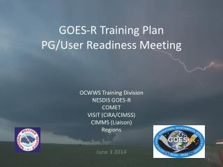 GOES-R Training Plan  PG/User Readiness Meeting
