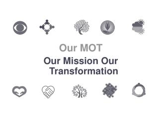 Our MOT Our Mission Our Transformation