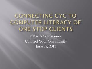 Connecting  CYC  to Computer Literacy of One Stop Clients