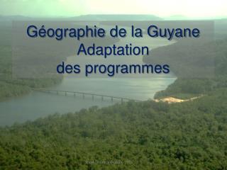 Géographie de la Guyane Adaptation d es programmes