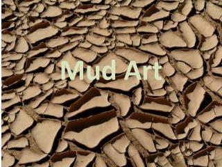 Mud Art