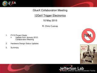 GlueX Collaboration Meeting 12GeV Trigger Electronics 10 May 2010  R . Chris  Cuevas