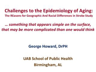 George Howard, DrPH UAB School of Public Health Birmingham, AL