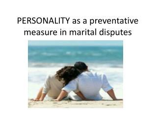 PERSONALITY as a preventative measure in marital disputes