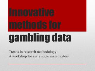Innovative methods for gambling data