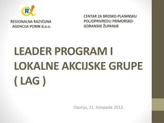 LEADER PROGRAM I LOKALNE AKCIJSKE  GRUPE (  LAG )