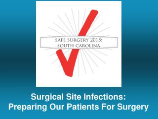 Surgical Site Infections: Preparing Our Patients For Surgery