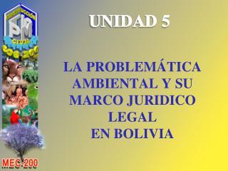 LA PROBLEMÁTICA  AMBIENTAL Y SU  MARCO  JURIDICO  LEGAL EN BOLIVIA